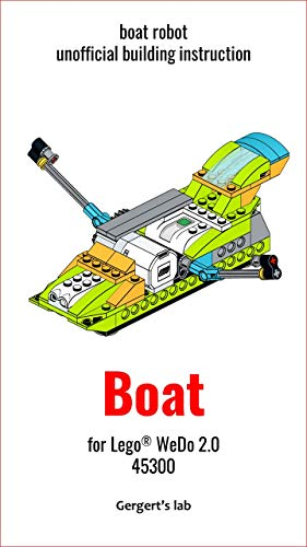 Boat Bot for Lego WeDo 2.0 45300 instruction (Build Wedo Robots — a series of instructions for assembling robots with wedo 45300 Book 13) (English Edition)