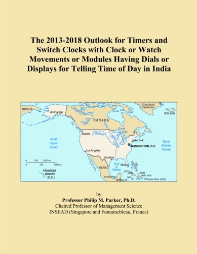 The 2013-2018 Outlook for Timers and Switch Clocks with Clock or Watch Movements or Modules Having Dials or Displays for Telling Time of Day in India
