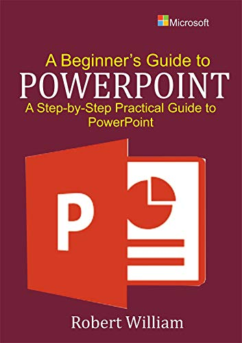 A Beginner's Guide to PowerPoint: A Step-by-Step Guide to PowerPoint (English Edition)