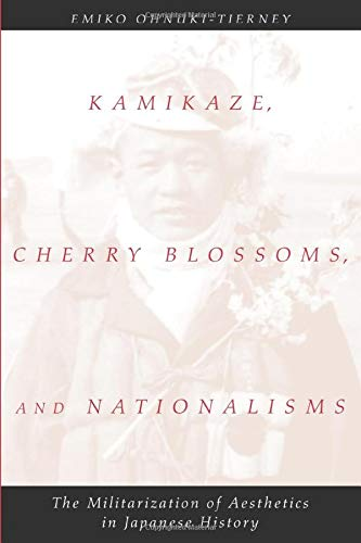 Kamikaze, Cherry Blossoms, and Nationalisms: The Militarization of Aesthetics in Japanese History