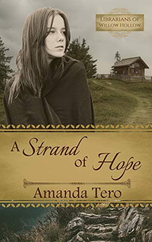 A Strand of Hope: A Great Depression Young Adult Christian Fiction Novella (Librarians of Willow Hollow Book 1) by [Amanda Tero]