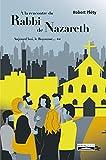 À la rencontre du Rabbi de Nazareth: Aujourd'hui, le Royaume...