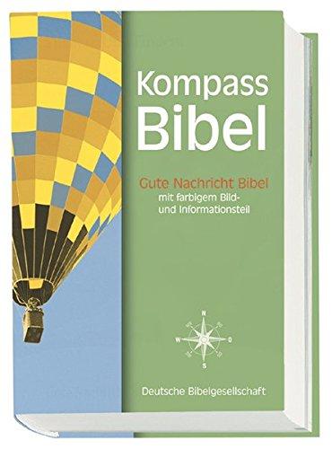Kompass Bibel. Gute Nachricht Bibel: Altes und Neues Testament. Ohne die Spätschriften des Alten Testaments. Mit farbigem Bild- und Informationsteil