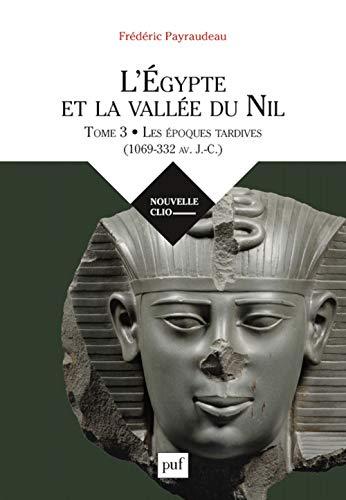 L'Egypte et la vallée du Nil : Tome 3, Les époques tardives (1069-332 av. J.-C.)