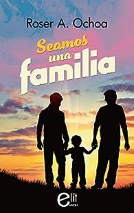 Seamos una familia par Roser A. Ochoa