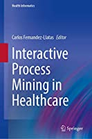 Interactive Process Mining in Healthcare (Health Informatics)
