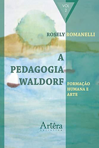 A Pedagogia Waldorf: Formação Humana e Arte (Portuguese Edition)