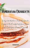 American Desserts: Easy and Modern Food Recipes to Enjoy in the Comfort of Your Home and Feed Your Deepest Cravings
