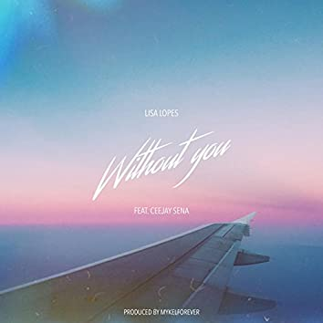 Without You (feat. CeeJay Sena)