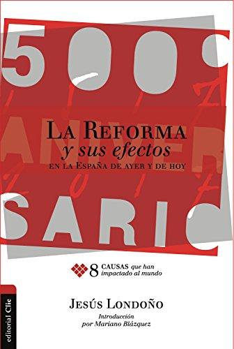 La Reforma y sus efectos en la España de ayer y de hoy: 8 causas que han impactado al mundo eBook: Toro, Jesús Londoño: Amazon.es: Tienda Kindle
