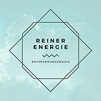 Reiner Energie: Entspannungsmusik, Heilende Frequenzen und Wellen für Selbstheilung
