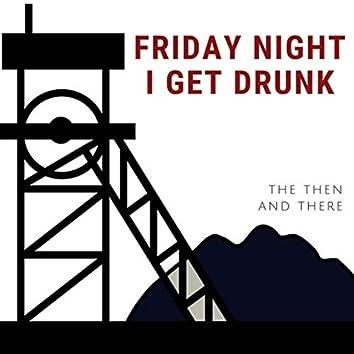 Friday Night I Get Drunk