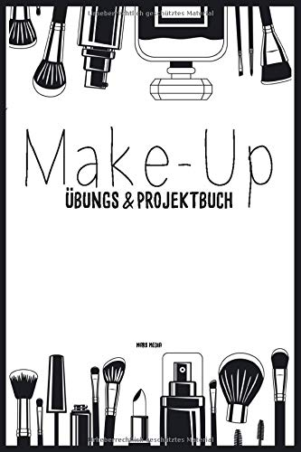 Make-Up Übungs- & Projektbuch: 100 Seiten   A5   Strukturierte Seiten für deine Looks   Bemalbares Gesicht   Make-Up Artist & Stylist   Schminken lernen   Schmink-Übungsheft