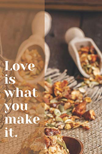 Love is what you make it: 6x9 inspirational lined notebook, A5, 111 pages, journal, diary: Gift for adults, Secret Santa alternative (Lined notebooks)