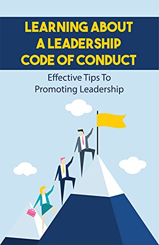 Learning About A Leadership Code Of Conduct: Effective Tips To Promoting Leadership: Leadership Code Of Conduct Example (English Edition)