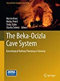 The Beka-Ocizla Cave System: Karstological Railway Planning in Slovenia (Cave and Karst Systems of the World)