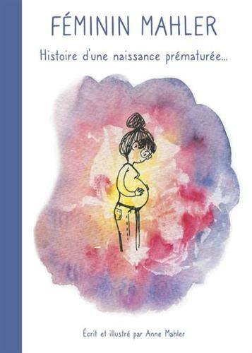 Féminin Mahler : Histoire d'une naissance prématurée