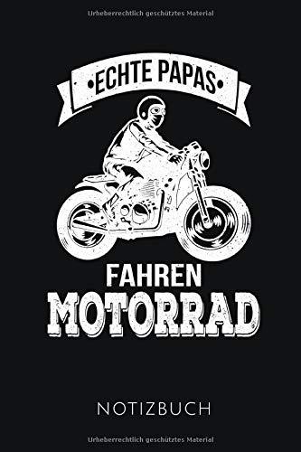 ECHTE PAPAS FAHREN MOTORRAD NOTIZBUCH: Geschenkidee für Papas, die Motorrad fahren | Notizbuch mit 110 linierten Seiten | Format 6x9 DIN A5 | Soft cover matt |