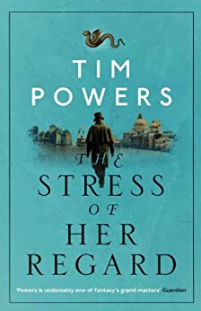 The Stress of Her Regard by [Tim Powers]