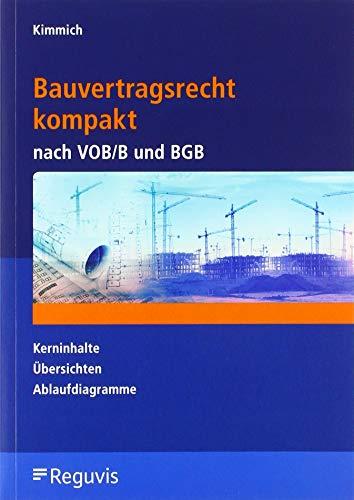Bauvertragsrecht kompakt nach VOB/B und BGB: Kerninhalte - Übersichten - Ablaufdiagramme