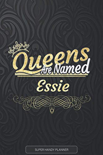 Essie: Queens Are Named Essie - Essie Name Custom Gift Planner Calendar Notebook Journal