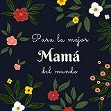 Para La Mejor Mamá Del Mundo: Libro Personalizado Para Mamá En Blanco - Crea Tu Propio Libro o Álbum...