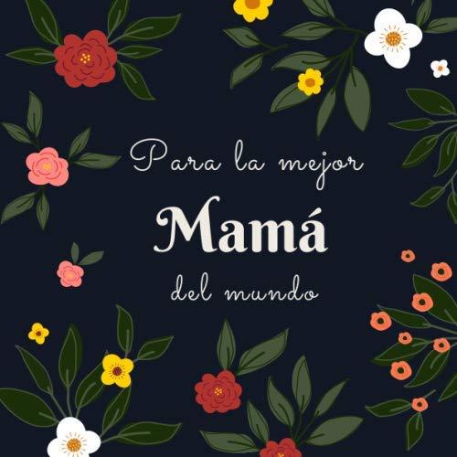 Para La Mejor Mamá Del Mundo: Libro Personalizado Para Mamá En Blanco - Crea Tu Propio Libro o Álbum | Regalo Para Mamá Para el Día de la Madre, Cumpleaños o Navidad