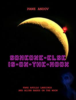 SOMEONE ELSE IS ON THE MOON  FAKE APOLLO LANDINGS  AND ALIEN BASES ON THE MOON