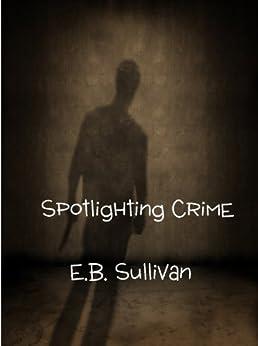 Spotlighting Crime by [E. B. Sullivan]