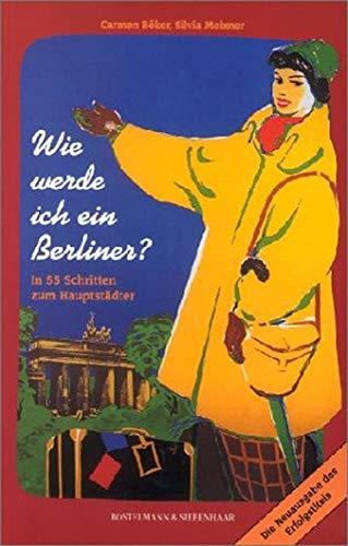 Wie werde ich ein Berliner?: In 55 Schritten zum Hauptstädter