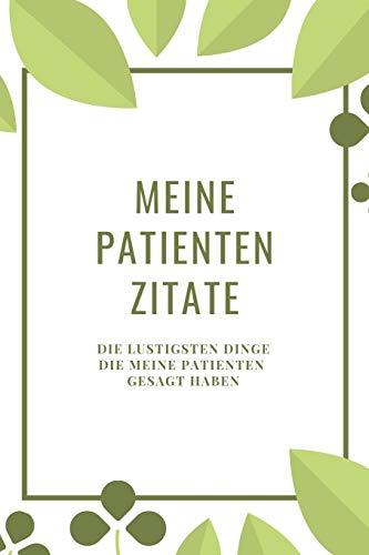 Meine Patienten Zitate Die Lustigsten Dinge die meine Patienten gesagt haben: Ein Journal zum Zitate, Erinnerungen, Geschichten und Momente sammeln, Geschenk für Krankenschwestern, Ärzte und Mediziner