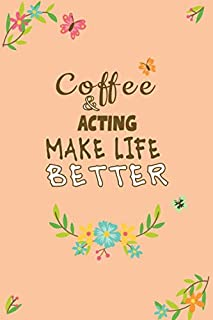 Coffee And Acting Make Life Better Notebook Gift: Lined Notebook / Journal Gift, 120 Pages, 6x9, Soft Cover, Matte Finish
