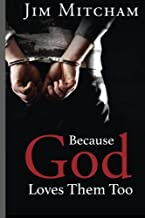 Because God Loves Them Too: God loves us all, not just those who are free, but the men and women who have made terrible mistakes and find themselves behind those razor-wire-fences