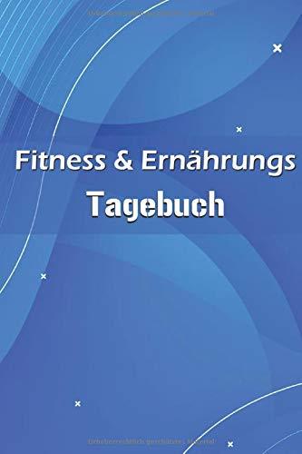 Fitness & Ernährungs Tagebuch: 100 Tage - Abnehmtagebuch zum Ausfüllen - Fitness- & Ernährungs-Tagebuch - Diät & Fitness Tagebuch