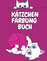 Kaetzchen Faerbung Buch: Niedliche Katzen Malbuch fuer Kinder - Faerbung Aktivitaet Buch fuer Kinder - Tier-Malbuch fuer Kinder 4-12 Jahre alt - lustige Malbuch