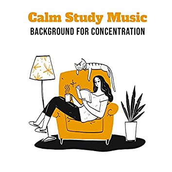 Calm Study Music: Background for Concentration, Stimulating Brain Waves for Better Focus