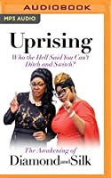 Uprising: Who the Hell Said You Can't Ditch and Switch? - the Awakening of Diamond and Silk