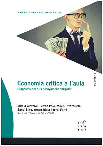 Economia crítica a l'aula: Propostes per a l'ensenyament obligatori: 81 (Dossiers Rosa Sensat, 81)