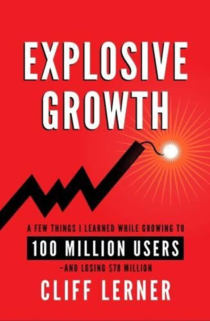 祈りマトリックスメドレーExplosive Growth: A Few Things I Learned While Growing To 100 Million Users - And Losing $78 Million