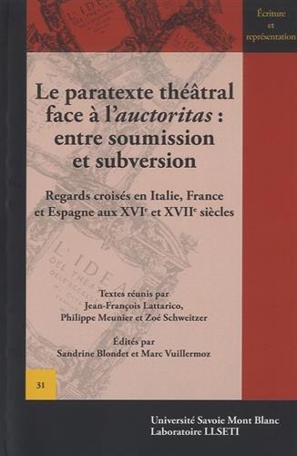 Le paratexte théâtral face à l'auctoritas : entre soumission et subversion : Regards croisés en Italie, France et Espagne aux XVIe et XVIIe siècles