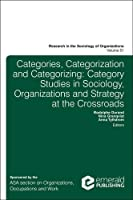 From Categories to Categorization: Studies in Sociology, Organizations and Strategy at the Crossroads (Research in the Sociology of Organizations)