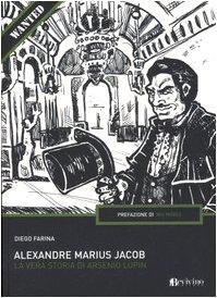 Alexandre Marius Jacob. La vera storia di Arsenio Lupin