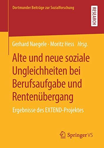 Alte und neue soziale Ungleichheiten bei Berufsaufgabe und Rentenübergang: Ergebnisse des EXTEND-Projektes (Dortmunder Beiträge zur Sozialforschung)