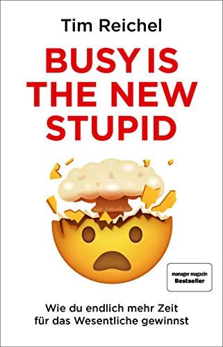 Busy is the New Stupid: Die effizientesten Techniken und modernsten Strategien für mehr Fokus, höhere Produktivität und ein besseres Zeitmanagement ... fokussiert denken, erfolgreich handeln)