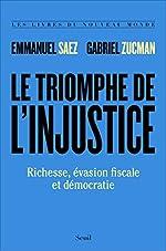 Le triomphe de l'injustice - Richesse, évasion fiscale et démocratie d'Emmanuel Saez
