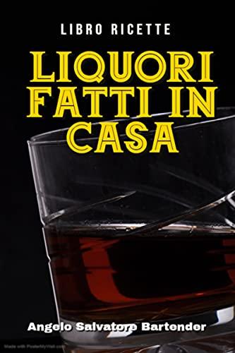 LIBRO RICETTE LIQUORI FATTI IN CASA (Italian Edition)