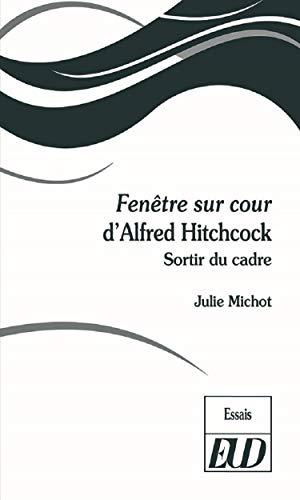 Fenêtre sur cour d'Alfred Hitchcock : Sortir du cadre