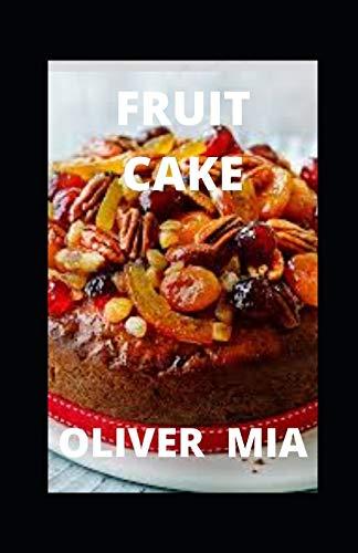 Fruit Cake: Recipes for the cake baker