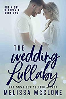 The Wedding Lullaby (One Night to Forever Book 2) by [Melissa McClone]