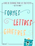 Livre de coloriage pour les tout-petits : Formes Lettres Chiffres : De 1 à 4 ans: Un livre d'activités...